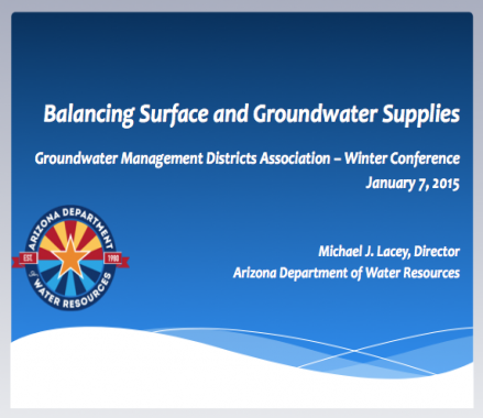 Balancing Surface and Groundwater Supplies – Michael Lacey, Director, Arizona Department of Water Resources